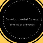 developmental delays evaluation testing benefits
