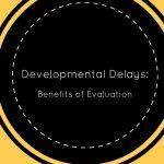 developmental delays evaluation testing benefits
